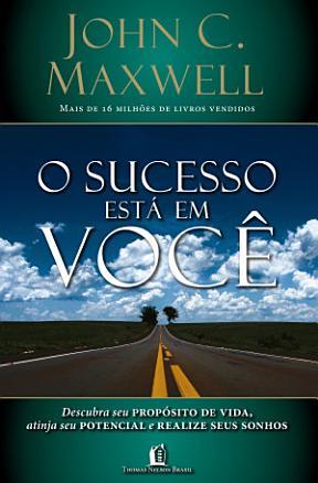 O sucesso está em você: Descubra seu propósito de vida, atinja seu potencial e realize seus sonhos