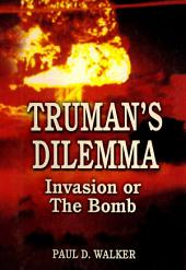 Truman's Dilemma: Invasion Or the Bomb