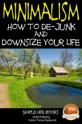 Minimalism - How to De-Junk and Downsize Your Life