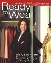 Ready To Wear: An Expert's Guide to Choosing and Using Your Wardrobe