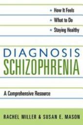 Diagnosis: Schizophrenia: A Comprehensive Resource