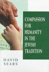 Compassion for Humanity in the Jewish Tradition