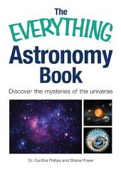 The Everything Astronomy Book: Discover the mysteries of the universe