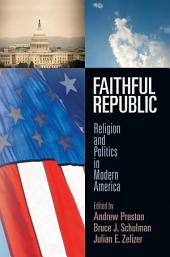 Faithful Republic: Religion and Politics in Modern America
