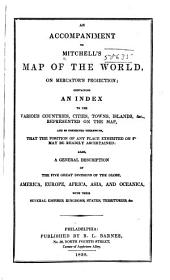 An accompaniment to Mitchell's map of the world, on Mercator's projection: containing an index to the various countries, cities, towns, islands, &c., represented on the map ... also, a general description of the five great divisions of the globe, America, Europe, Africa, Asia, and Oceanica, with their several empires, kingdoms, states, territories, &c