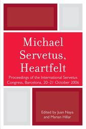 Michael Servetus, Heartfelt: Proceedings of the International Servetus Congress, Barcelona, 20-21 October, 2006