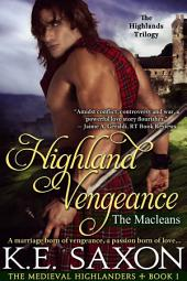 Highland Vengeance (A Family Saga / Adventure Romance / The Medieval Highlanders Book 1): The Macleans - The Highlands Trilogy