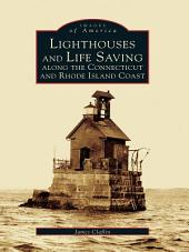Lighthouses and Lifesaving Along the Connecticut and Rhode Island Coast