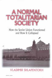 A Normal Totalitarian Society: How the Soviet Union Functioned and how it Collapsed