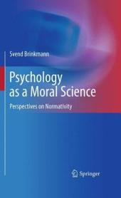 Psychology as a Moral Science: Perspectives on Normativity