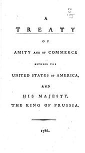 A Treaty of Amity and of Commerce Between the United States of America, and His Majesty, the King of Prussia