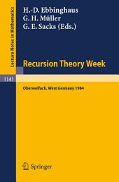 Recursion Theory Week: Proceedings of a Conference held in Oberwolfach, West Germany, April 15-21, 1984