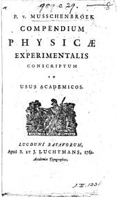Compendium physicæ experimentalis conscriptum in usus academico. [The editor's preface describing the completion of the work after book I signed: Joannes Lulofs.]