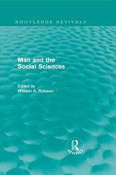 Man and the Social Sciences (Routledge Revivals): Twelve lectures delivered at the London School of Economics and Political Science tracing the development of the social sciences during the present century