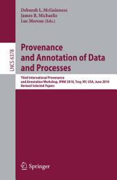 Provenance and Annotation of Data and Process: Third International Provenance and Annotation Workshop, IPAW 2010, Troy, NY, USA, June 15-16, 2010, Revised Selected Papers