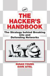 The Hacker's Handbook: The Strategy Behind Breaking into and Defending Networks