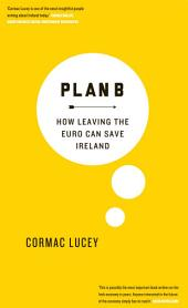 Plan B: How Leaving the Euro Can Save Ireland