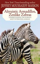 Altruistic Armadillos, Zenlike Zebras: Understanding the World's Most Intriguing Animals