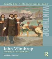 John Winthrop: Founding the City Upon a Hill