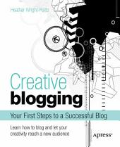 Creative Blogging: Your First Steps to a Successful Blog