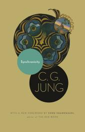 Synchronicity: An Acausal Connecting Principle. (From Vol. 8. of the Collected Works of C. G. Jung): An Acausal Connecting Principle. (From Vol. 8. of the Collected Works of C. G. Jung)