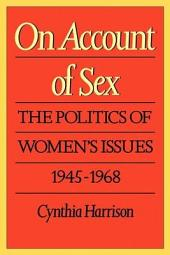 On Account of Sex: The Politics of Women's Issues, 1945-1968