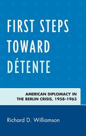 First Steps toward Détente: American Diplomacy in the Berlin Crisis, 1958–1963