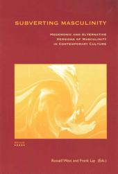 Subverting Masculinity: Hegemonic and Alternative Versions of Masculinity in Contemporary Culture