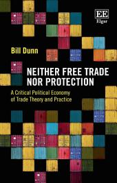 Neither Free Trade Nor Protection: A Critical Political Economy of Trade Theory and Practice