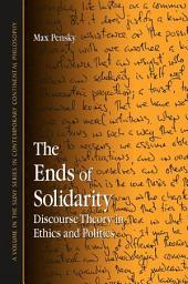 The Ends of Solidarity: Discourse Theory in Ethics and Politics