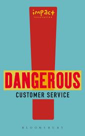 Dangerous Customer Service: Dangerously Great Customer Service...How to Achieve it and Maintain it