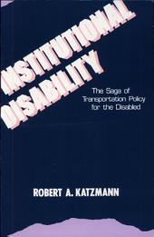 Institutional Disability: The Saga of Transportation Policy for the Disabled