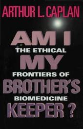 Am I My Brother's Keeper?: The Ethical Frontiers of Biomedicine