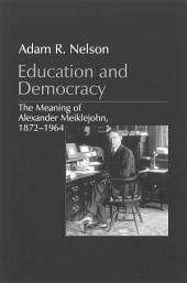Education and Democracy: The Meaning of Alexander Meiklejohn, 1872–1964