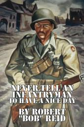 Never Tell an Infantryman to Have a Nice Day: A History Book