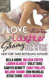Love, Laughter, and Steamy Ever Afters: (Ten Novels by Ten NYT Bestselling Authors)
