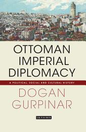 Ottoman Imperial Diplomacy: A Political, Social and Cultural History