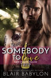 Somebody to Love: Rock Stars in Disguise: Tryp