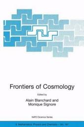 Frontiers of Cosmology: Proceedings of the NATO ASI on The Frontiers of Cosmology, Cargese, France from 8 - 20 September 2003