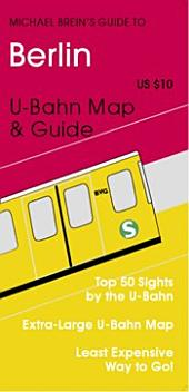 Michael Brein's Guide to Berlin by the U-Bahn: Top 50 Sights by the U-Bahn & S-Bahn