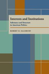 Interests and Institutions: Substance and Structure in American Politics