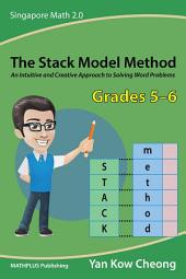 The Stack Model Method (Grades 5–6): An Intuitive and Creative Approach to Solving Word Problems