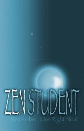 Zen Student: Remember, Live Right Now!