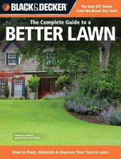 Black & Decker The Complete Guide to a Better Lawn: How to Plant, Maintain & Improve Your Yard & Lawn