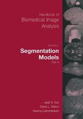 Handbook of Biomedical Image Analysis: Volume 1: Segmentation Models Part A