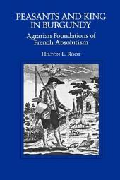 Peasants and King in Burgundy: Agrarian Foundations of French Absolutism