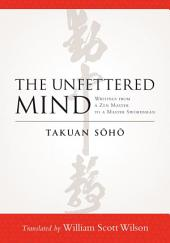 Unfettered Mind - Writings from a Zen Master to a Master Swordsman