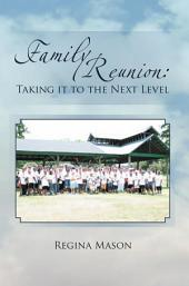 Family Reunion: Taking it to the Next Level: Taking it to the Next Level