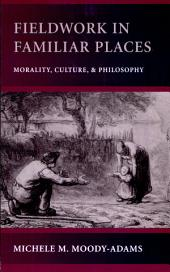 Fieldwork in Familiar Places: Morality, Culture, and Philosophy