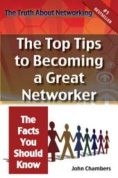 The Truth About Networking for Success: The Top Tips to Becoming a Great Networker, The Facts You Should Know
